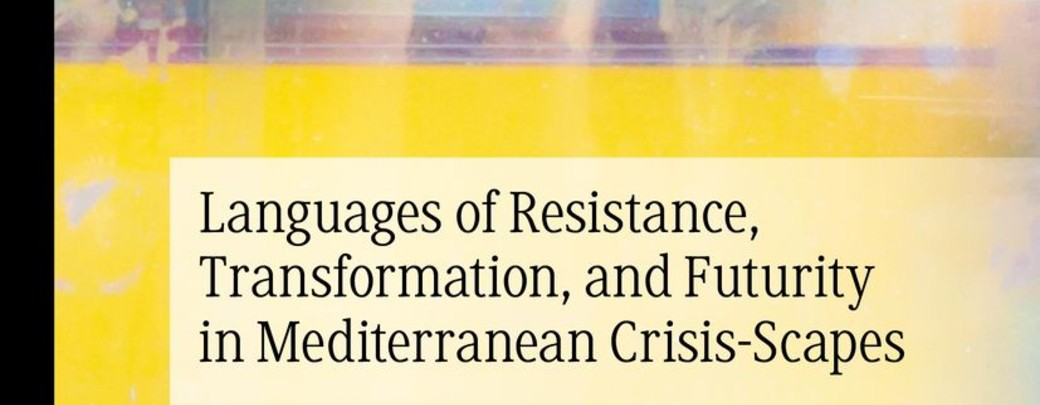 Languages of Resistance, Transformation, and Futurity in Mediterranean Crisis-Scapes: From Crisis to Critique