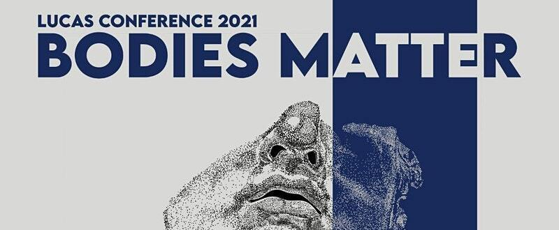 LUCAS Conference 2021 'Bodies Matter'